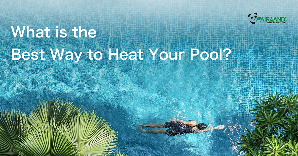 What is the Best Way to Heat Your Pool - Fairland