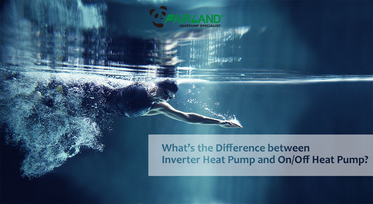 What's the Difference between Inverter Heat Pump and On Off Heat Pump pic - Fairland