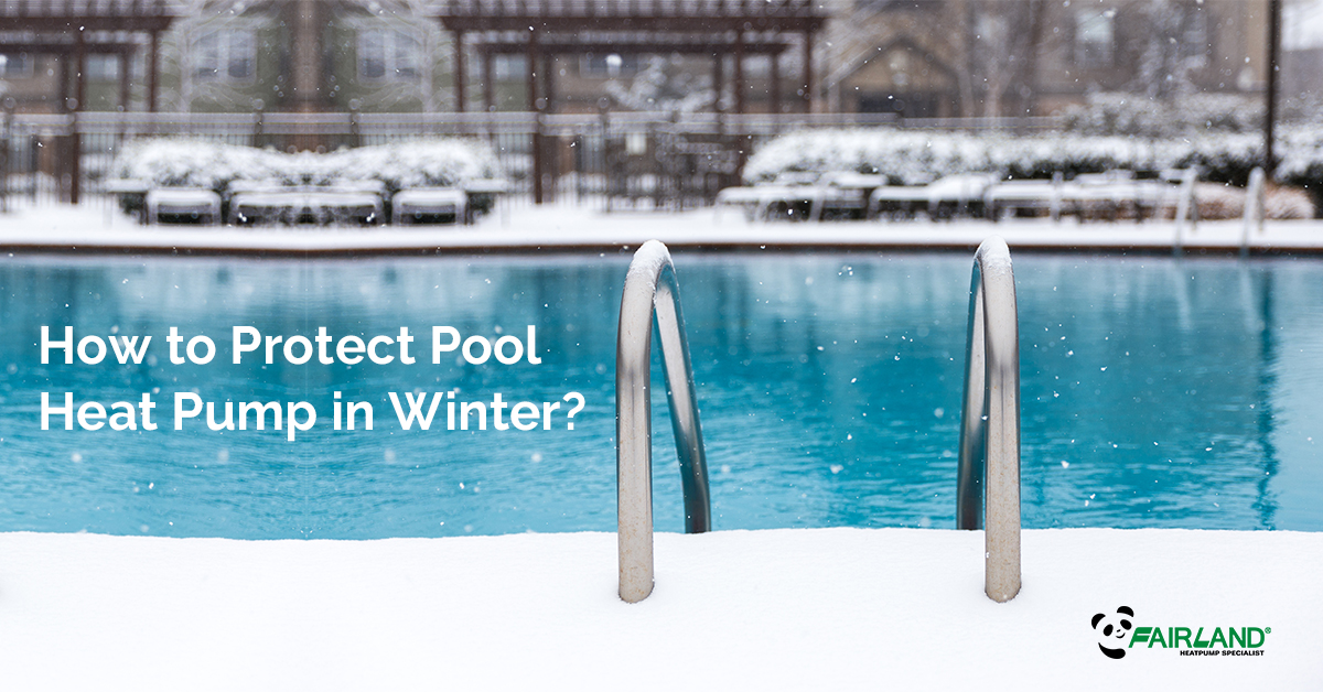How to Protect Pool Heat Pump in Winter?_FAIRLAND - Original ...